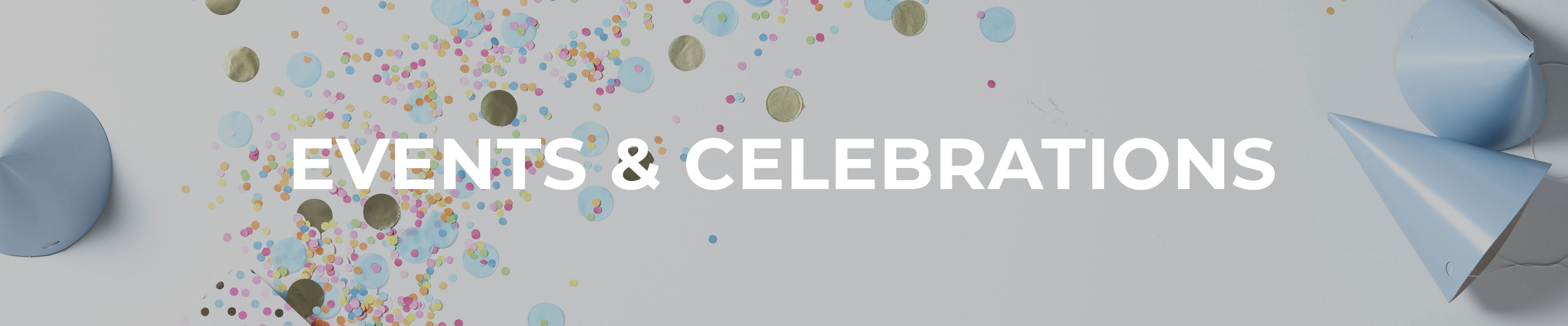 Shop Our Events & Celebrations Range